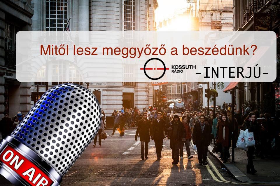 Mitől lesz meggyőző a beszédünk? Kossuth Rádió – interjú